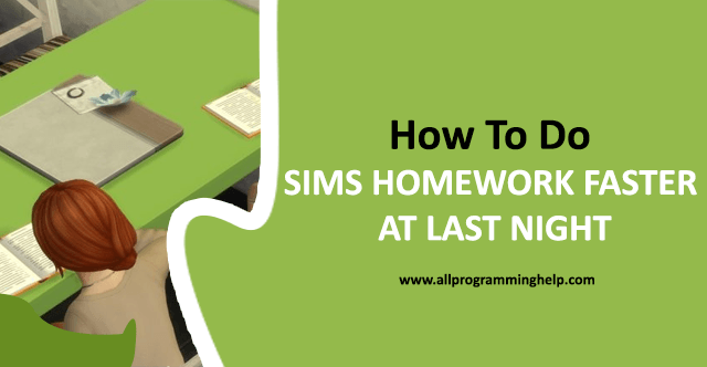 How To Do Sims 4 Homework Faster At Last Night